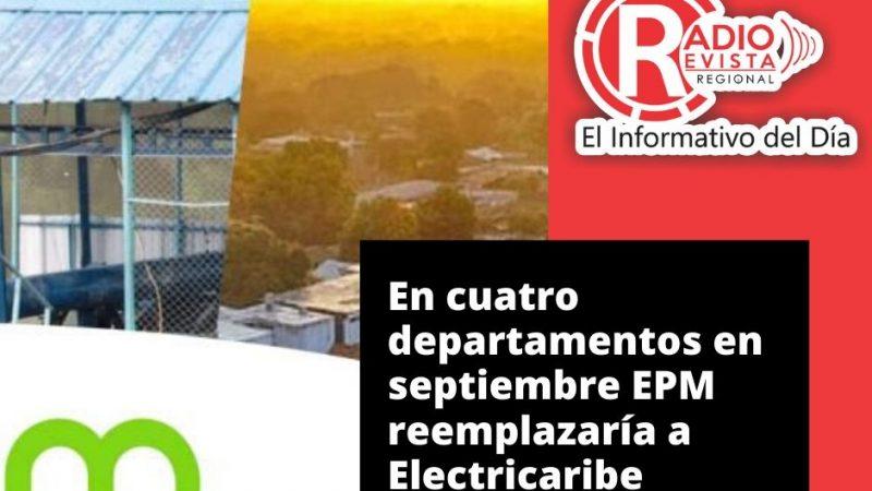 En cuatro departamentos en septiembre EPM reemplazaría a Electricaribe
