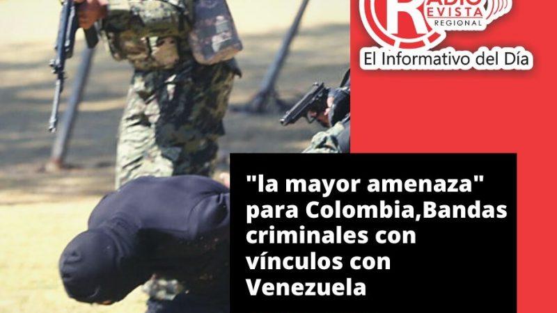 """""""la mayor amenaza"""" para Colombia,bandas criminales con vínculos con Venezuela"""