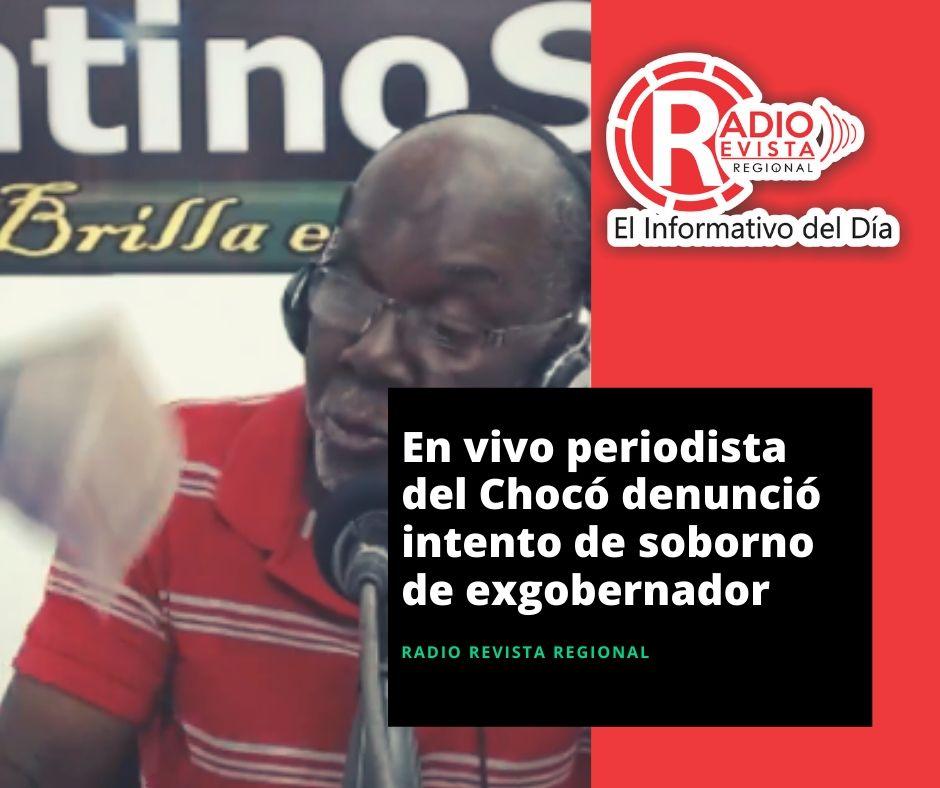 En vivo periodista del Chocó denunció intento de soborno de exgobernador