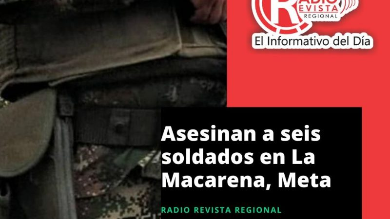 Asesinan a seis soldados en La Macarena, Meta