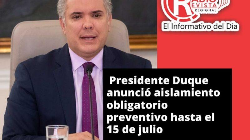Presidente Duque anunció aislamiento obligatorio preventivo hasta el 15 de julio