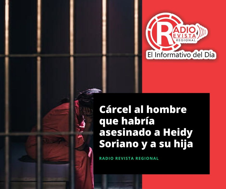 Cárcel al hombre que habría asesinado a Heidy Soriano y a su hija