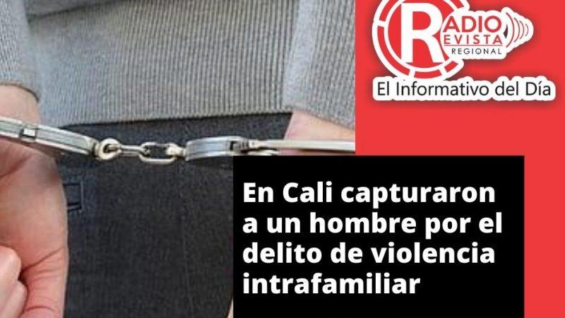 En Cali capturaron a un hombre por el delito de violencia intrafamiliar