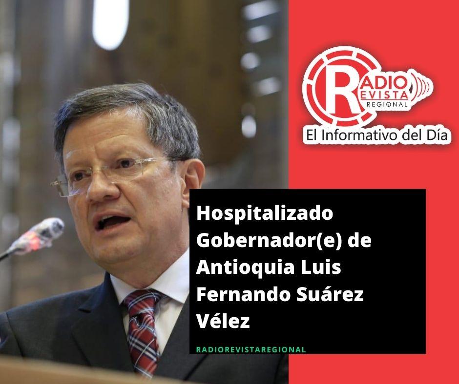 Hospitalizado Gobernador(e) de Antioquia Luis Fernando Suárez Vélez