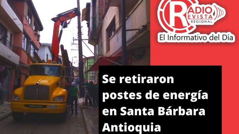 Se retiraron postes de energía en Santa Bárbara Antioquia