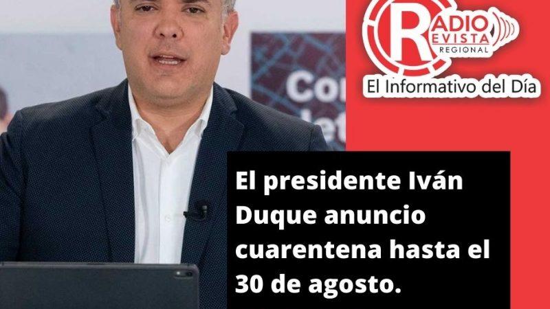 El presidente Iván Duque anuncio cuarentena hasta el 30 de agosto.
