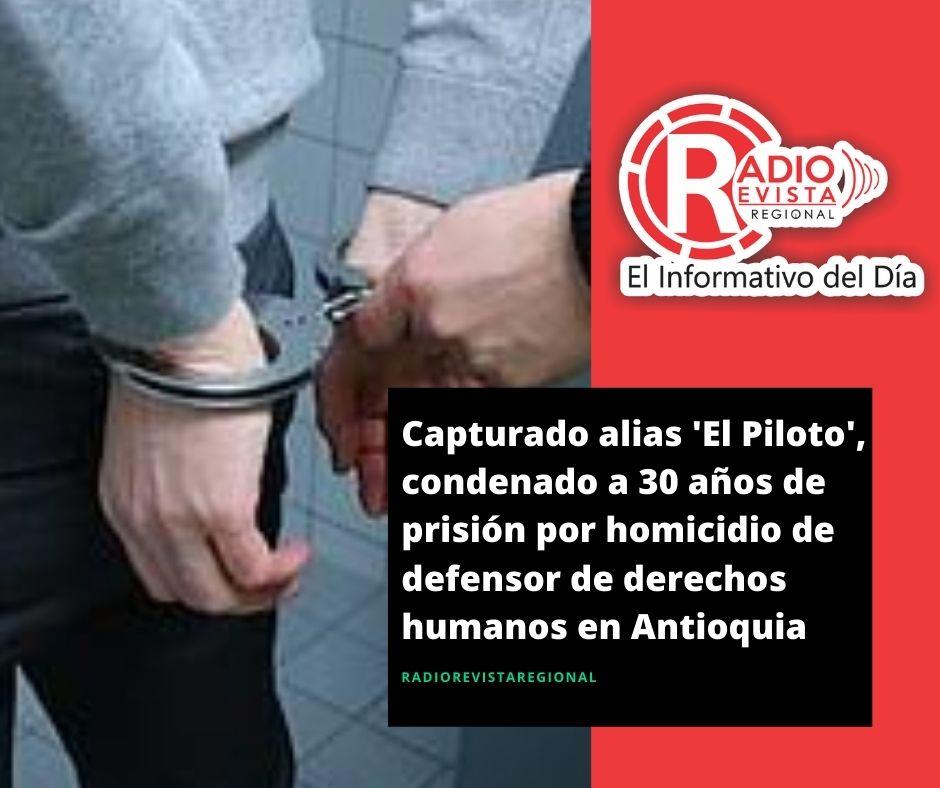 Capturado alias 'El Piloto', condenado a 30 años de prisión por homicidio de defensor de derechos humanos en Antioquia