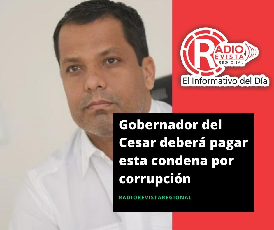 Gobernador del Cesar deberá pagar esta condena por corrupción