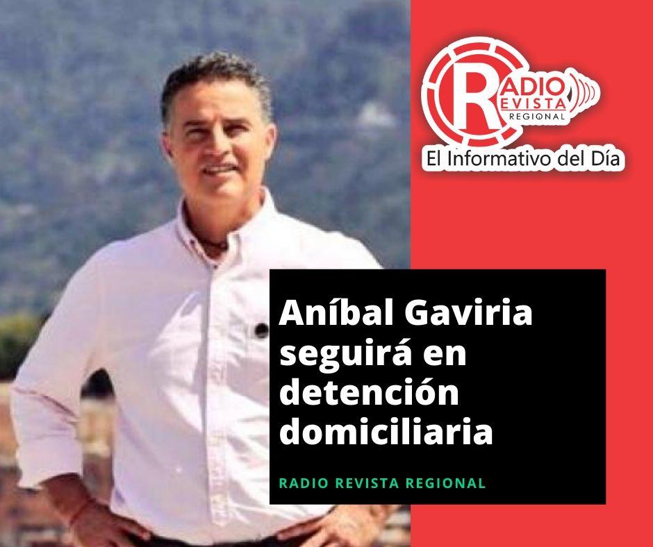 Aníbal Gaviria seguirá en detención domiciliaria