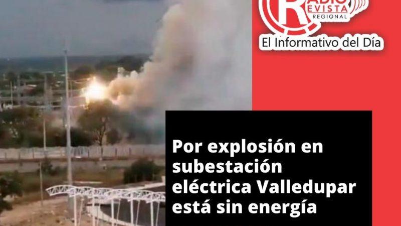 Por explosión en subestación eléctrica Valledupar está sin energía