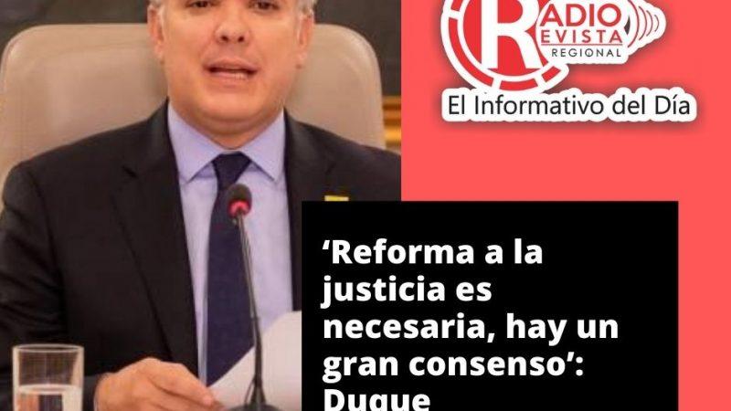 'Reforma a la justicia es necesaria, hay un gran consenso': Duque