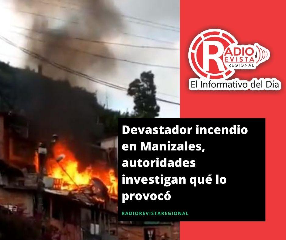 Devastador incendio en Manizales, autoridades investigan qué lo provocó