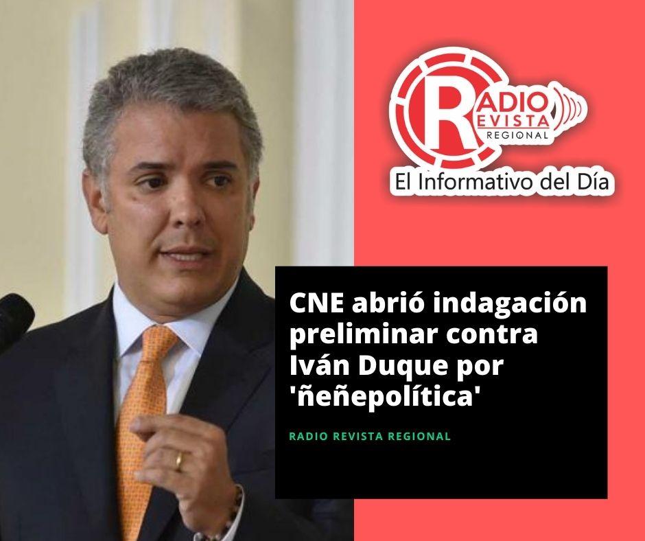 CNE abrió indagación preliminar contra Iván Duque por 'ñeñepolítica'