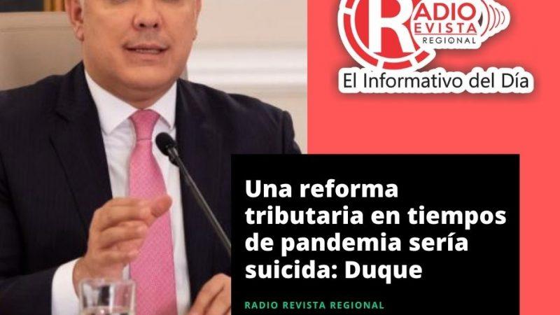 Una reforma tributaria en tiempos de pandemia sería suicida: Duque