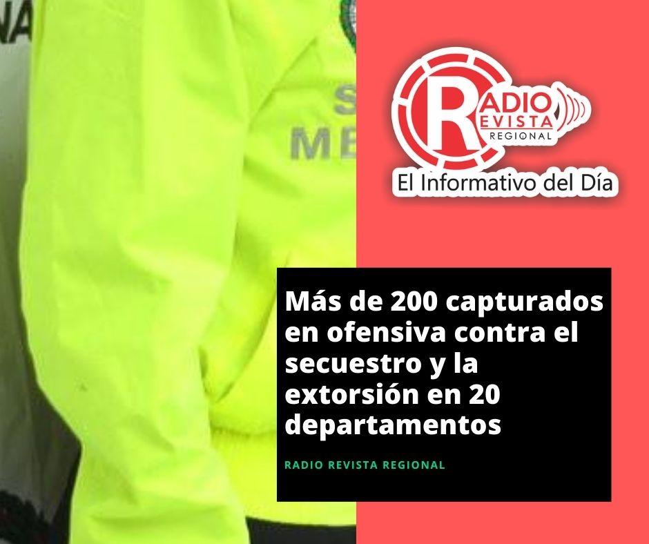 Más de 200 capturados en ofensiva contra el secuestro y la extorsión en 20 departamentos