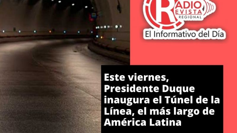 Este viernes, Presidente Duque inaugura el Túnel de la Línea, el más largo de América Latina
