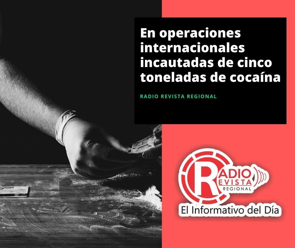 En operaciones internacionales incautadas de cinco toneladas de cocaína