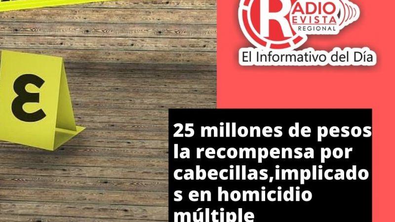 25 millones de pesos la recompensa por cabecillas,implicados en homicidio múltiple