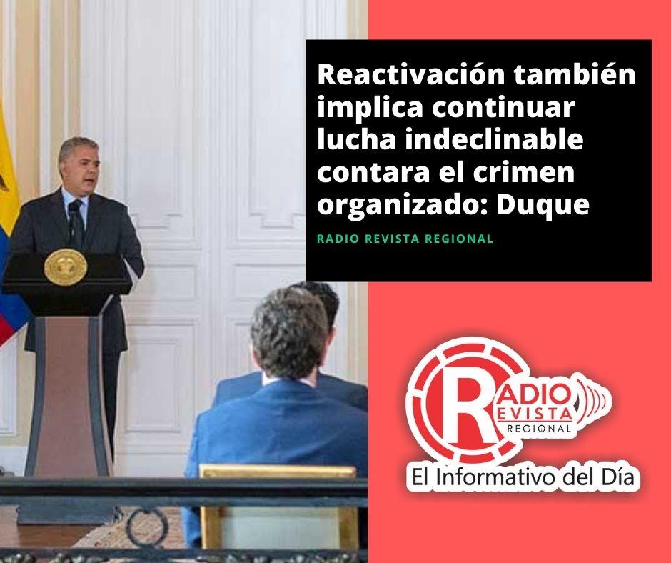 Reactivación también implica continuar lucha indeclinable contara el crimen organizado: Duque