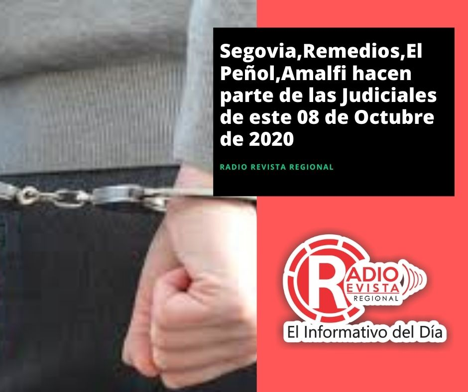 Segovia,Remedios,El Peñol,Amalfi hacen parte de las Judiciales de este 08 de Octubre de 2020
