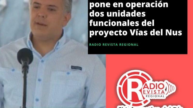 Presidente Duque pone en operación dos unidades funcionales del proyecto Vías del Nus