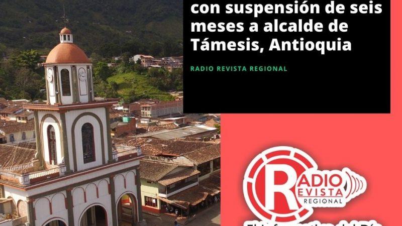 Procuraduría sancionó con suspensión de seis meses a alcalde de Támesis, Antioquia