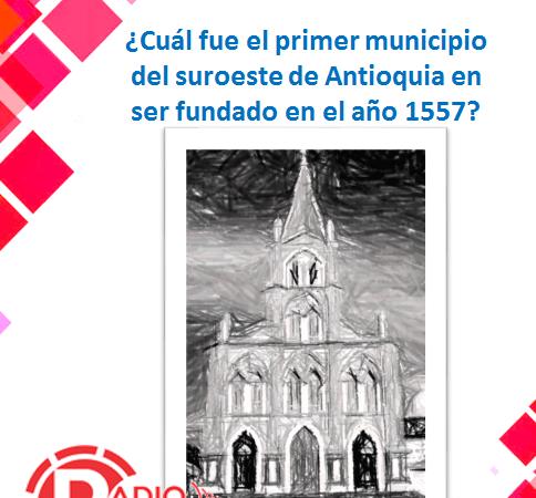 Cual fue el primer municipio del Suroeste de Antioquia ?
